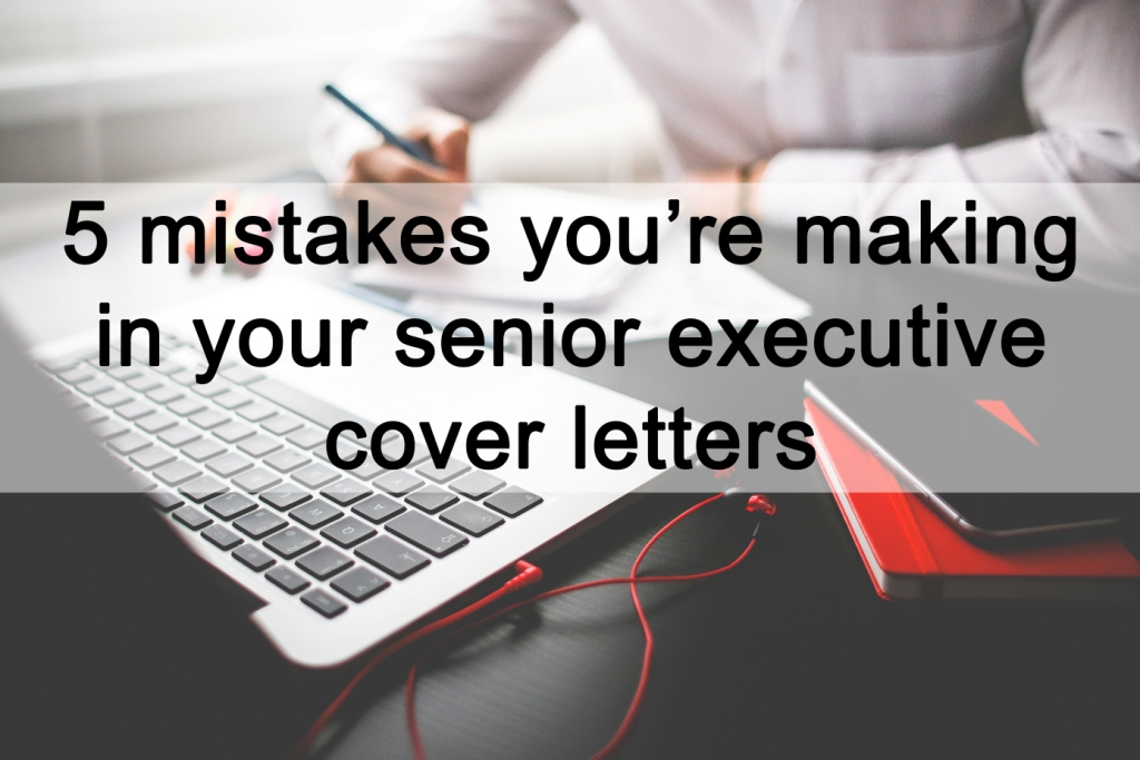 5 mistakes you're making in your senior executive cover letters