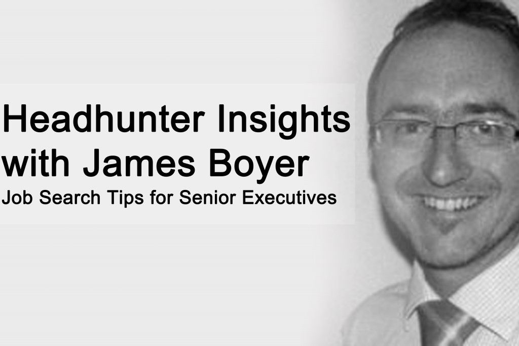 Executive Headhunter Insights with James Boyer: Job Search Tips for Senior Executives