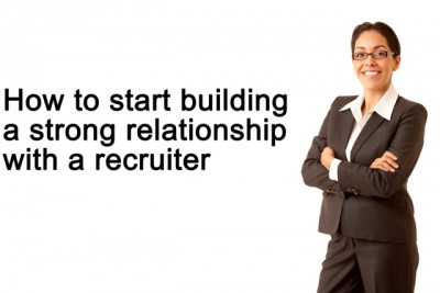 How to start building a strong relationship with a recruiter