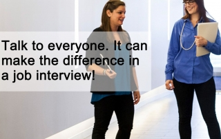 talk to everyone, it can make the difference in a job interview