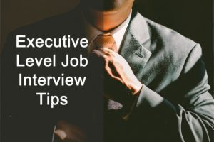 Executive Level Job Interview Tips