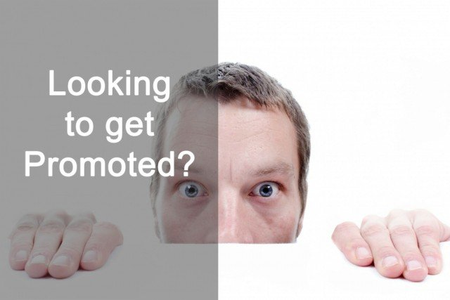 Looking to get Promoted?