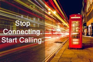 Stop Connecting and start calling