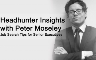 Executive Headhunter Insights with Peter Moseley Executive Headhunter Inisights with Laura Banks Job Search Tips for Senior Executives