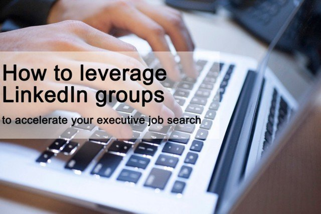 How to leverage LinkedIn groups to accelerate your executive job search