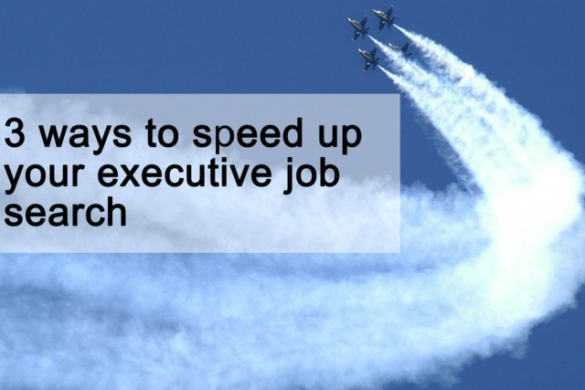 3 ways to speed up your executive job search