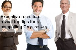 Executive recruiters reveal top tips for a compelling CV