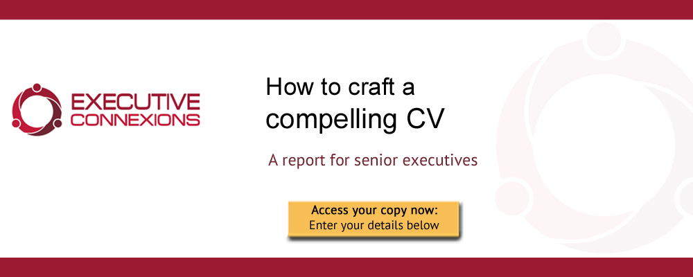 How to craft a compelling CV: a report for senior executives