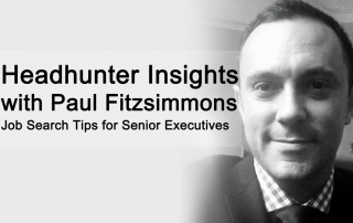 Executive Headhunter Insights with Paul Fitzsimmons Job Search Tips for Senior Executives