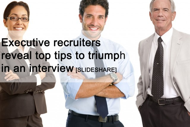 Executive recruiters reveal top tips to triumph in an interview
