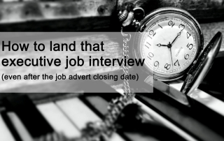 How to land that senior executive job interview (even after the job advert closing date)