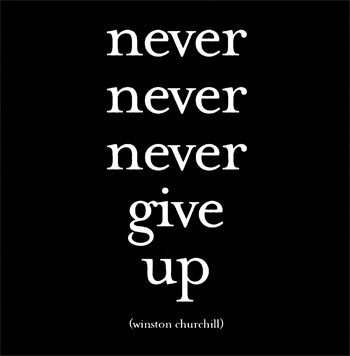 Never Never Never Give Up - Winston Churchill