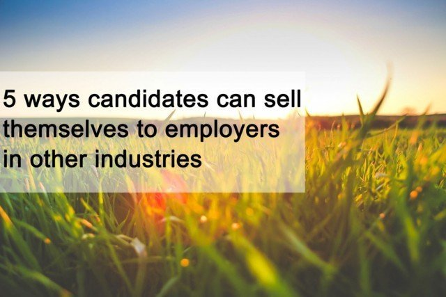 5 ways candidates can sell themselves to employers in other industries