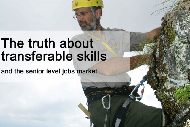 The truth about transferable skills and the senior level jobs market