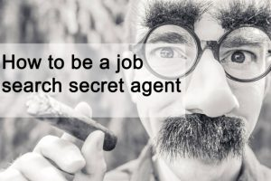 How to be a job search secret agent