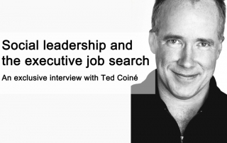 Social leadership and the executive job search: an exclusive interview with Ted Coiné [video]