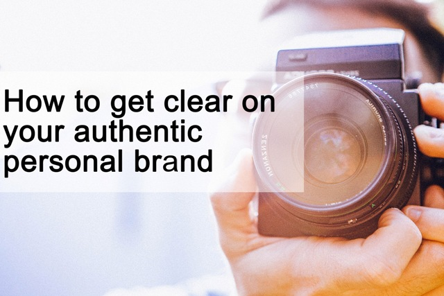 How to get clear on your authentic personal brand