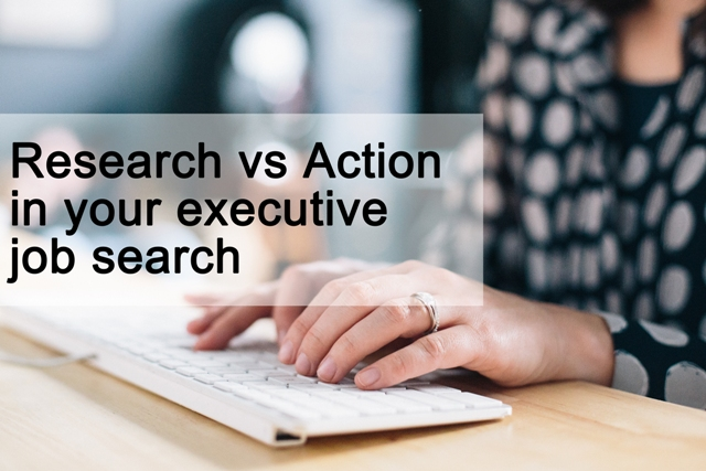 Research v Action in your executive job search