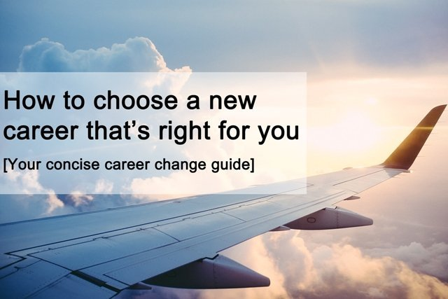 Your concise career change guide: How to choose a new career that's right for you