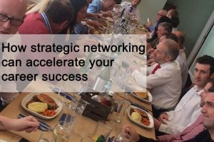 How strategic networking can accelerate your career success