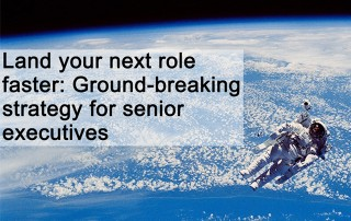Land your next role faster - Ground-breaking strategy for senior executives