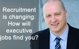 Recruitment is changing: How will executive jobs find you