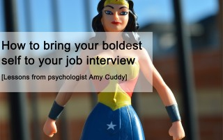 How to bring your boldest self to you job interview - lessons from psychologist Amy Cuddy