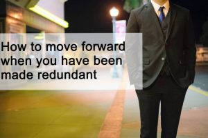 How to move forward when you have been made redundant