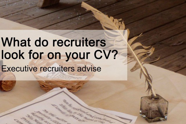 What do recruiters look for on your CV? Executive recruiters advise