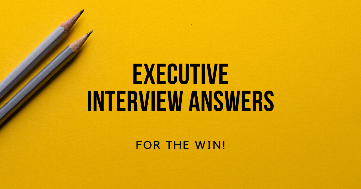 5 Executive Interview ANSWERS - for the win!