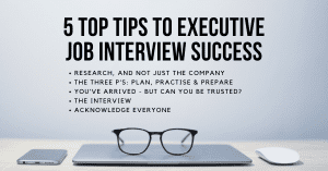 5 Top Tips to Executive Job Interview Success