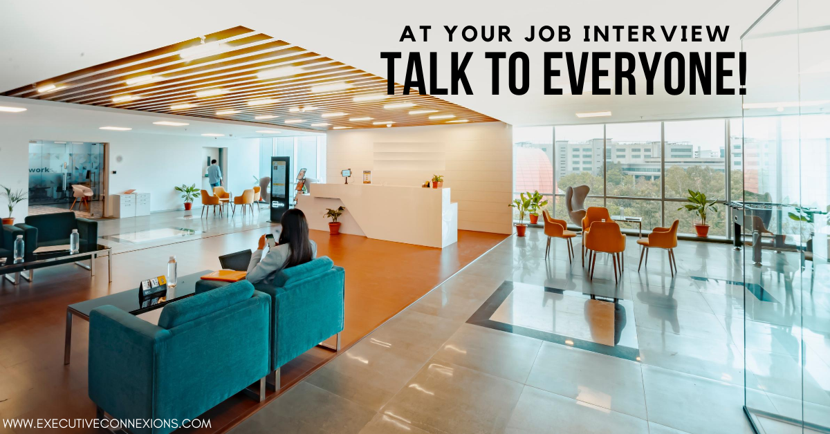 At your next job interview, talk to everyone
