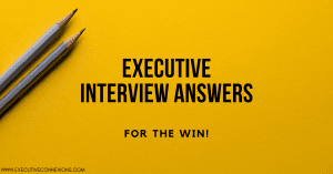 Executive Job Interview Answers