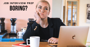 Is job interview prep boring you?