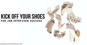 Kick off your shoes for job interview success