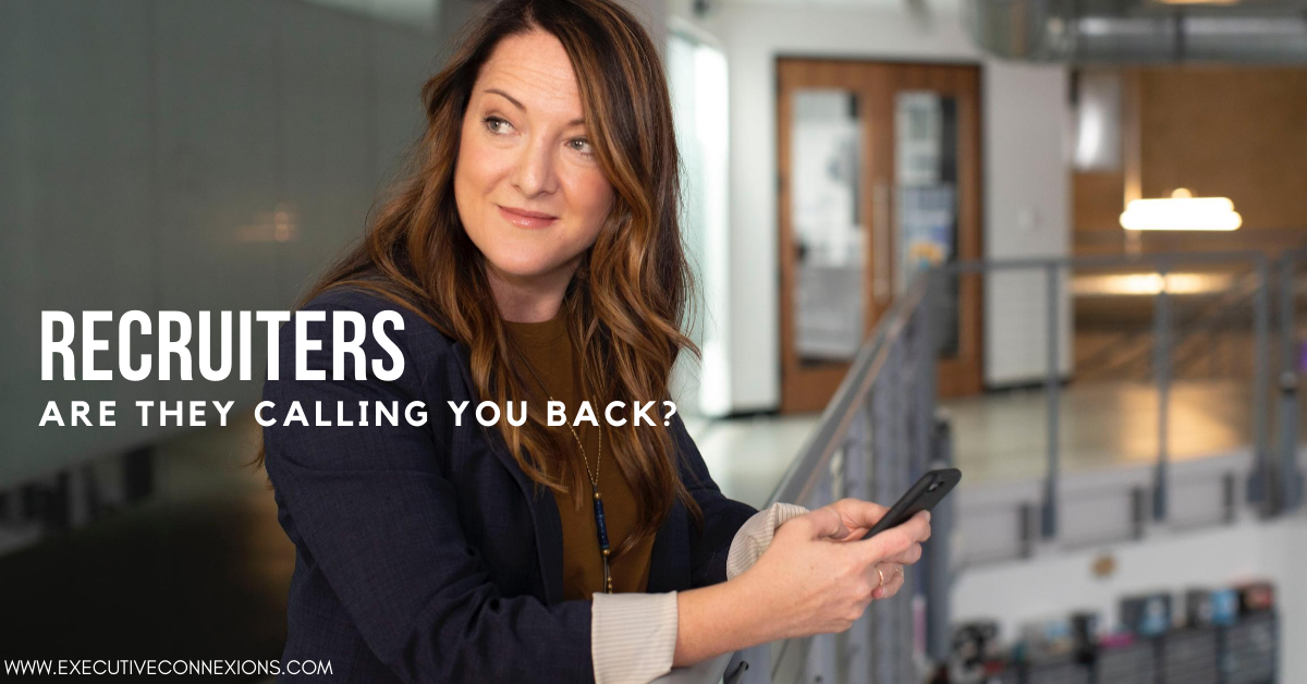 Why don't recruiters call me back? Executive Connexions
