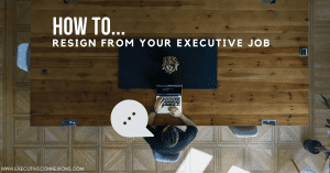 How to resign from your executive job