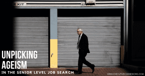 Unpicking ageism in the senior level job search