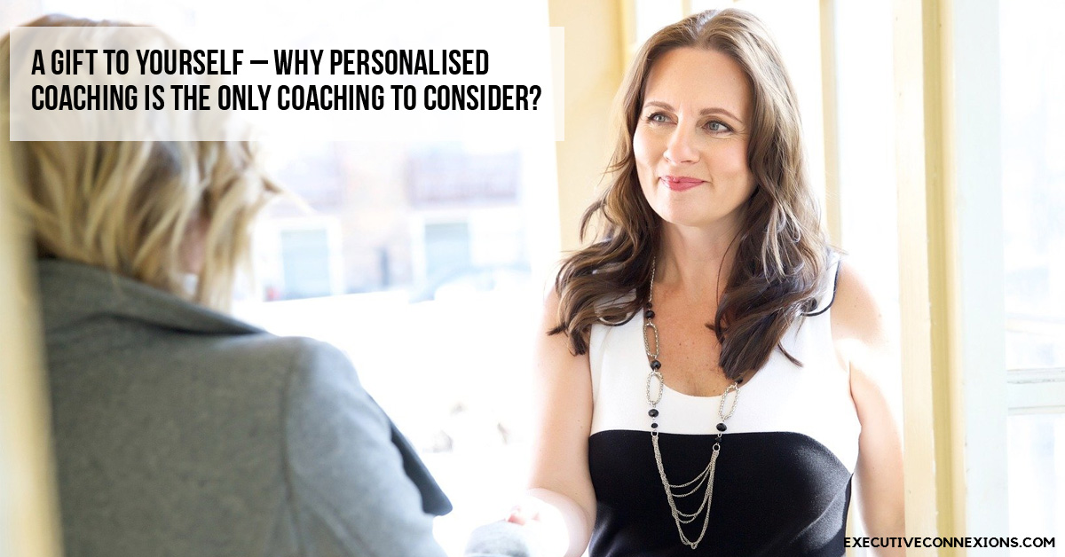 A Gift to Yourself - Why Personalised Coaching is the only Coaching to Consider? Executive Connexions
