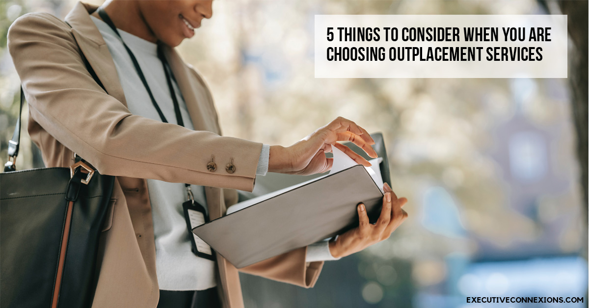 5 things to consider when you are choosing outplacement services Executive Connexions