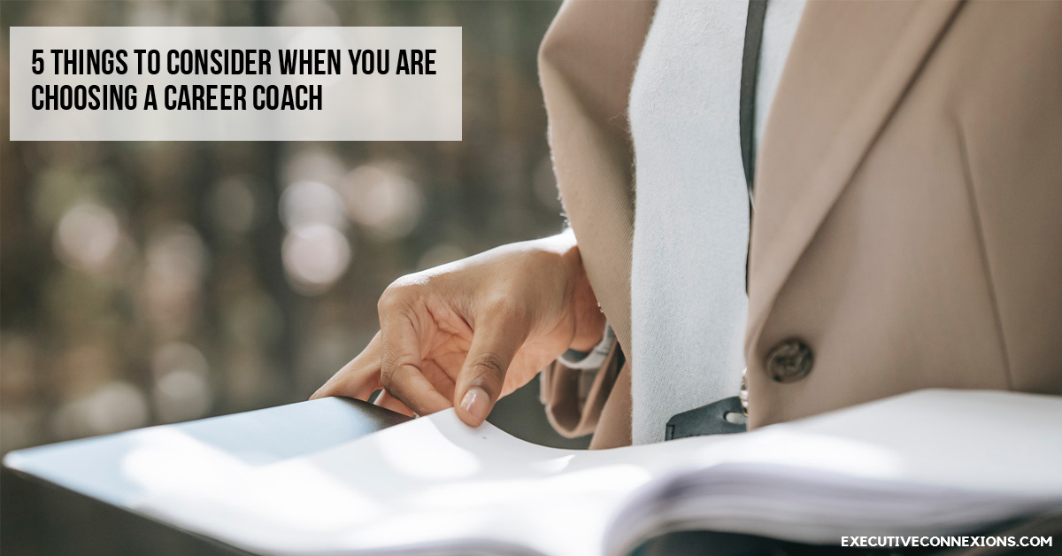 5 things to consider when you are choosing a career coach Executive Connexions