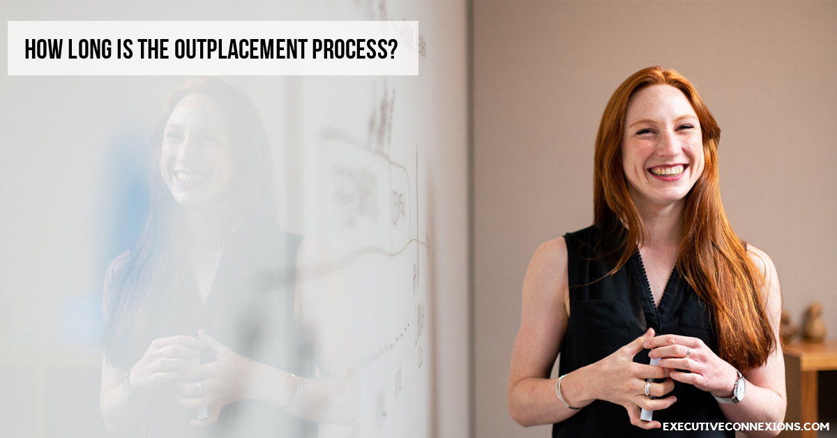 How long is the Outplacement Process? Executive Connexions