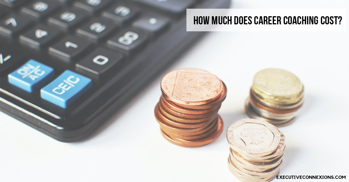 How much does career coaching cost? Executive Connexions