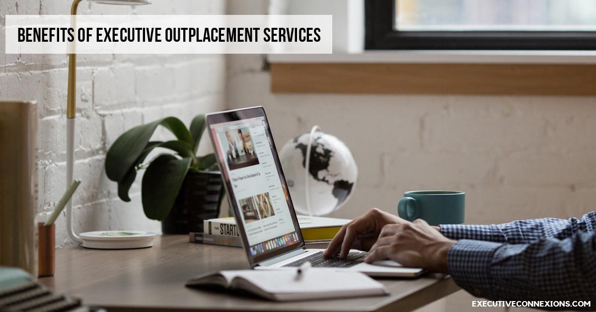 Benefits of Executive Outplacement Services Executive Connexions