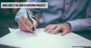 How long is the Career Coaching process? Executive Connexions
