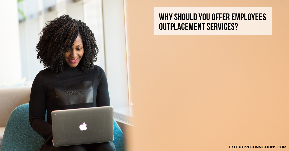 Why should you offer employees Outplacement Services? Executive Connexions