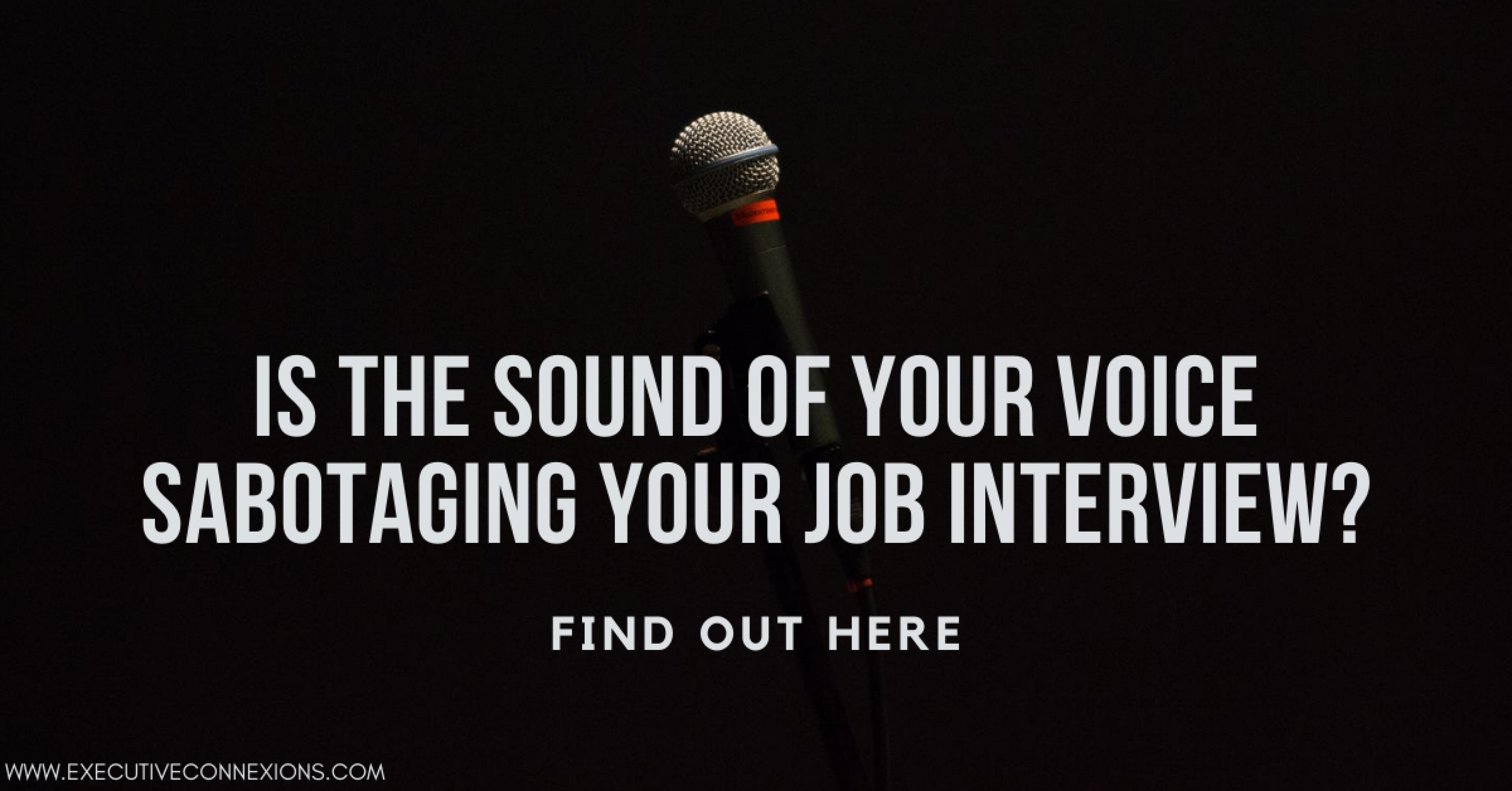 Is the sound of your voice sabotaging your job interview?