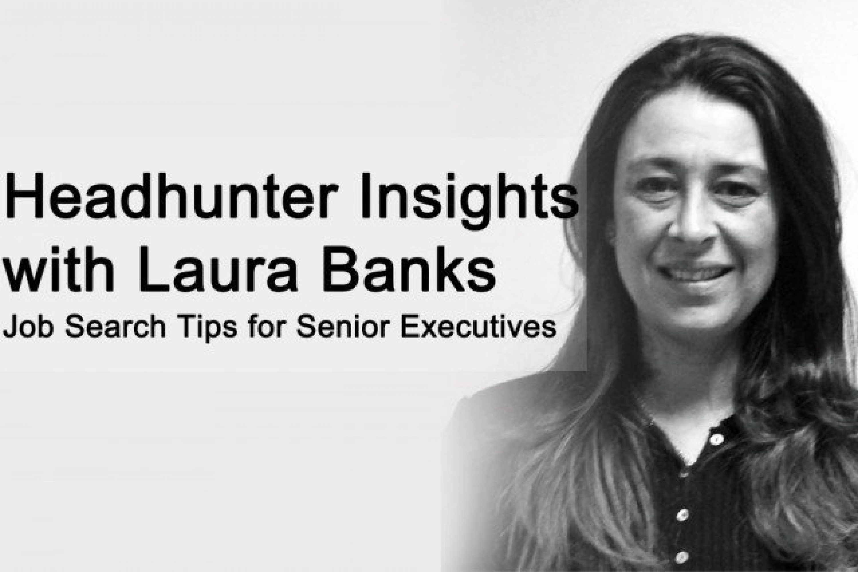 Executive Headhunter Insights with Laura Banks Job Search Tips for Senior Executives