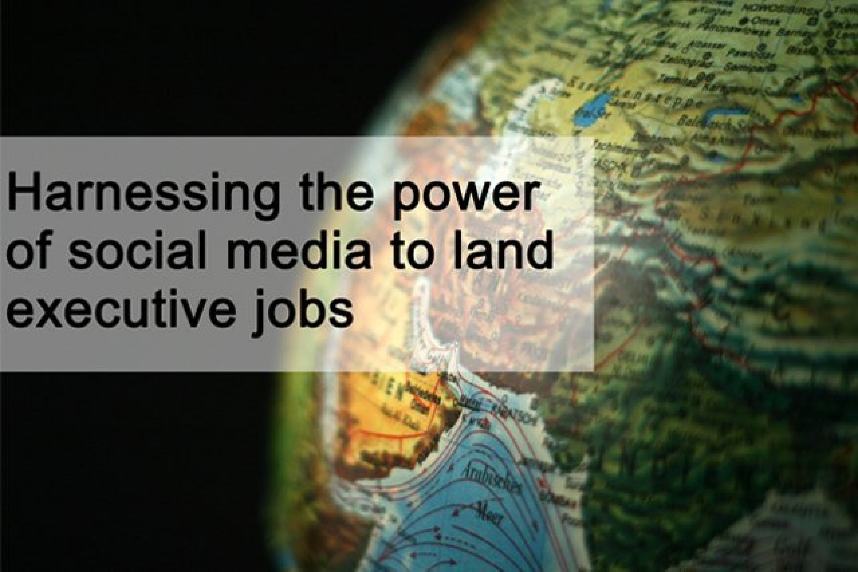 Harnessing the power of social media to land executive jobs