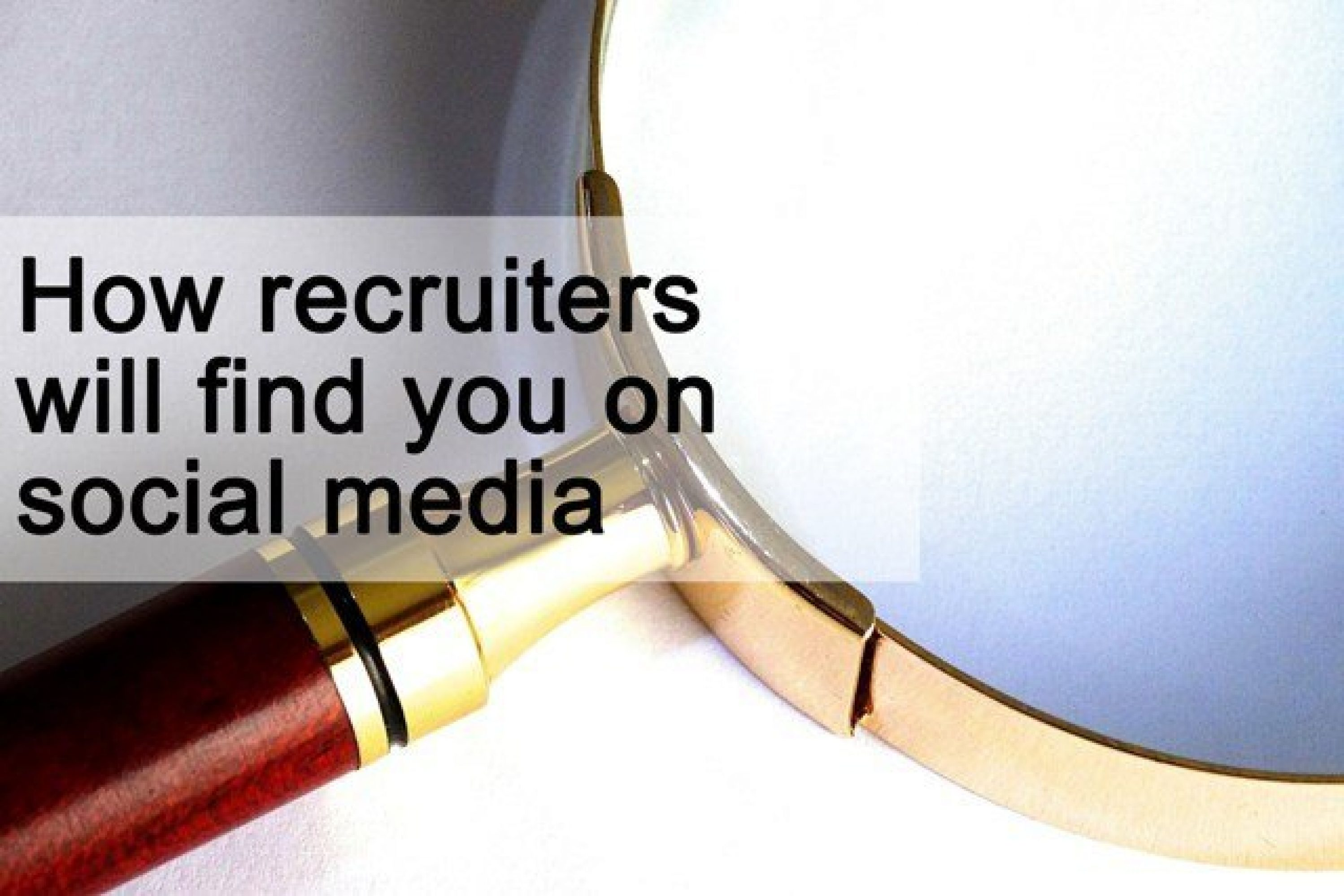 How recruiters will find you on social media